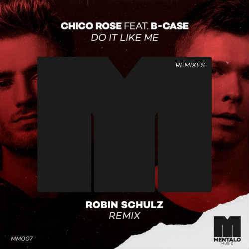 Chico Rose feat. B-Case - Do It Like Me (Robin Schulz Extended Remix) [Mentalo Music]
