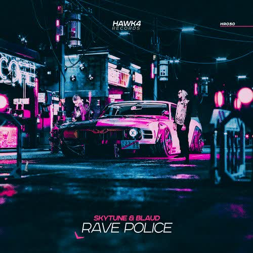 SKYTUNE, BLAUD - Rave Police (Original Mix) [HAWK4 Records]