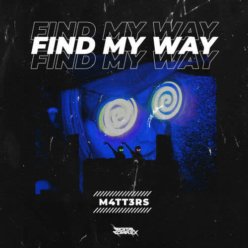 M4TT3RS - Find My Way (Extended Mix) [Digital Complex Records]