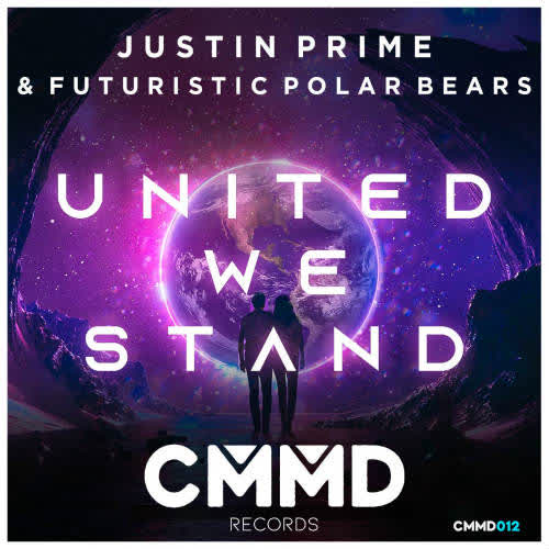 Futuristic Polar Bears, Justin Prime - United We Stand (Original Mix) [CMMD Records]