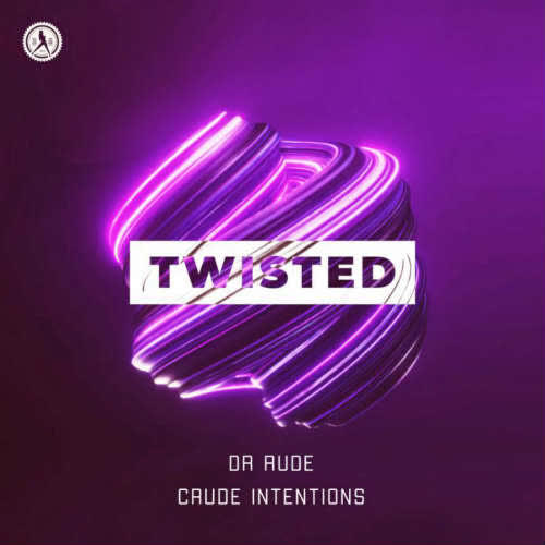 DR Rude, Crude Intentions - Twisted (Extended Mix) [Dirty Workz]