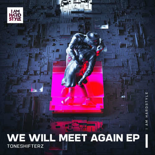 Toneshifterz - We Will Meet Again (Extended Mix) [I AM HARDSTYLE]